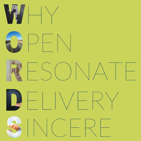 Acronym of WORDS why open resonate delivery sincere