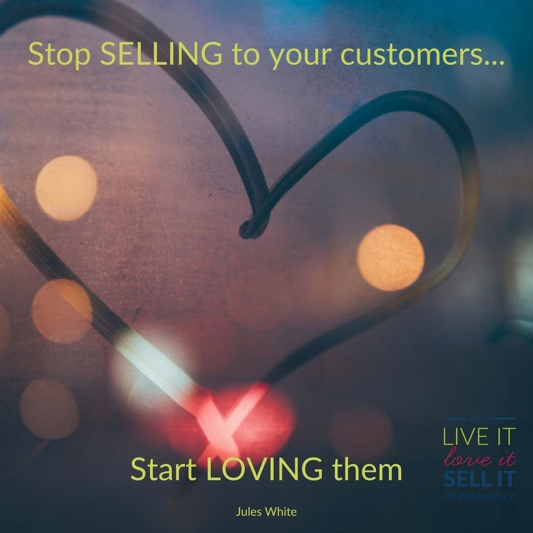 Stop Selling and Start Loving Your Customers | Live It Love It Sell it | Jules White | The Sales Academy